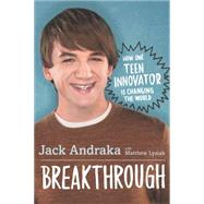 Breakthrough: How One Teen Innovator Is Changing the World by Andraka, Jack; Lysiak, Matthew, 9780062369659