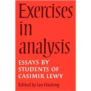 Exercises in Analysis: Essays by Students of Casimir Lewy by Edited by Ian Hacking, 9780521109659