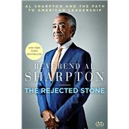The Rejected Stone Al Sharpton & the Path to American Leadership by Sharpton, Al, 9781936399659