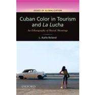 Cuban Color in Tourism and La Lucha An Ethnography of Racial Meanings by Roland, L. Kaifa, 9780199739660