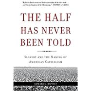 The Half Has Never Been Told by Baptist, Edward E., 9780465049660