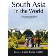 South Asia in the World: An Introduction: An Introduction by Wadley; Susan S, 9780765639660