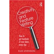 Creativity and Feature Writing: How to Get Hundreds of New Ideas Every Day by Levenson; Eleanor, 9781138799660