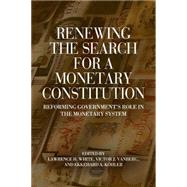 Renewing the Search for a Monetary Constitution by White, Lawrence H.; Vanberg, Viktor J.; Köhler, Ekkehard A., 9781939709660