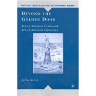 Beyond the Golden Door Jewish American Drama and Jewish American Experience by Novick, Julius, 9780230619661