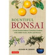 Bountiful Bonsai by Bender, Richard W., 9780804849661