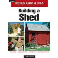 Taunton's Build Like a Pro, Building a Shed by Truini, Joseph, 9781561589661