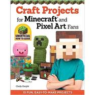 Craft Projects for Minecraft and Pixel Art Fans: 5 Fun, Easy-To-Make Projects by Knight, Choly, 9781574219661