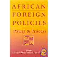 African Foreign Policies: Power and Process by Khadiagala, Gilbert M., 9781555879662