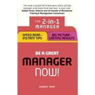 Be a Great Manager ¿ Now! The 2-in-1 Manager: Speed Read - Instant Tips; Big Picture - Lasting Results by Tang, Audrey, 9781292119663