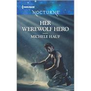 Her Werewolf Hero by Hauf, Michele, 9780373009664