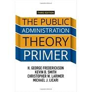 The Public Administration Theory Primer by Frederickson,H. George, 9780813349664