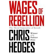 Wages of Rebellion by Hedges, Chris, 9781568589664