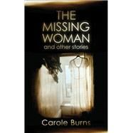 The Missing Woman and Other Stories by Burns, Carole, 9781910409664