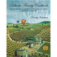 Delicato Family Cookbook: From the Old Country to the Wine Country; a History in Recipes by Indelicato, Dorothy, 9781935879664