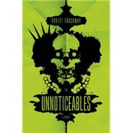 The Unnoticeables A Novel by Brockway, Robert, 9780765379665