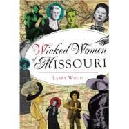 Wicked Women of Missouri by Wood, Larry, 9781467119665
