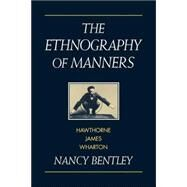 The Ethnography of Manners: Hawthorne, James and Wharton by Nancy Bentley, 9780521039666