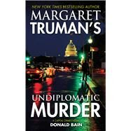 Margaret Truman's Undiplomatic Murder A Capital Crimes Novel by Truman, Margaret; Bain, Donald, 9780765369666