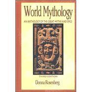World Mythology: An Anthology of Great Myths and Epics by Rosenberg, Donna, 9780844259666