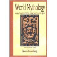 World Mythology: An Anthology of Great Myths and Epics by Rosenberg, Donna, 9780844259666