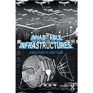 Inhabitable Infrastructures: Science fiction or urban future? by Lim; Cj, 9781138119666