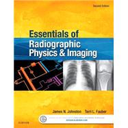 Essentials of Radiographic Physics and Imaging + Evolve Website by Johnston, James N., Ph.D.; Fauber, Terri L., 9780323339667