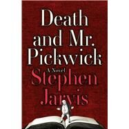 Death and Mr. Pickwick A Novel by Jarvis, Stephen, 9780374139667
