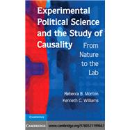 Experimental Political Science and the Study of Causality: From Nature to the Lab by Rebecca B. Morton , Kenneth C. Williams, 9780521199667
