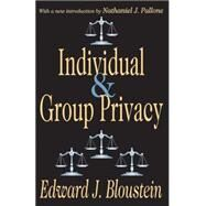 Individual and Group Privacy by Bloustein,Edward J., 9780765809667