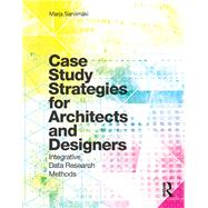 Case Study Strategies for Architects and Designers: Integrative Data Research Methods by Sarvimaki; Marja, 9781138899667