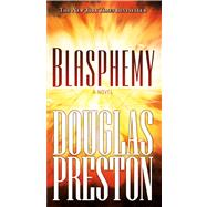 Blasphemy by Preston, Douglas, 9780765349668