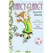 Nancy Clancy, Soccer Mania by O'Connor, Jane; Preiss-Glasser, Robin, 9780062269669