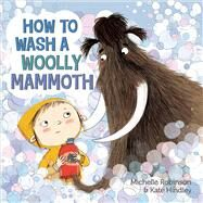 How to Wash a Woolly Mammoth by Robinson, Michelle; Hindley, Kate, 9780805099669