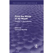 From the Words of my Mouth: Tradition in Psychotherapy by Spurling; Laurence, 9781138019669