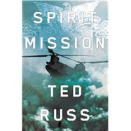 Spirit Mission A Novel by Russ, Ted, 9781627799669