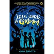 A Tale Dark and Grimm by Gidwitz, Adam; D'Andrade, Hugh, 9780142419670
