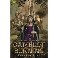 Camelot Burning by Rose, Kathryn, 9780738739670