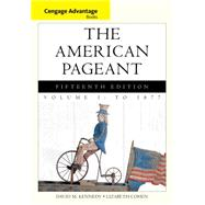 Cengage Advantage Books: The American Pageant, Volume 1: To 1877 by Kennedy, David; Cohen, Lizabeth, 9781133959670