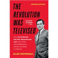 The Revolution Was Televised The Cops, Crooks, Slingers, and Slayers Who Changed TV Drama Forever by Sepinwall, Alan, 9781476739670