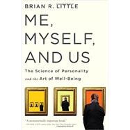 Me, Myself, and Us: The Science of Personality and the Art of Well-Being by Little, Brian R., 9781586489670