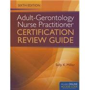 Adult-gerontology Nurse Practitioner Certification Review Guide by Miller, Sally K., Ph.D., 9781284049671