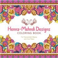 Henna-Mehndi Designs Coloring Book For Transcendent Beauty and Inner Peace by Unknown, 9781454709671