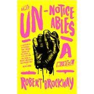 The Unnoticeables A Novel by Brockway, Robert, 9780765379672