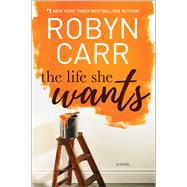 The Life She Wants by Carr, Robyn, 9780778319672