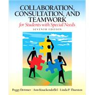 Collaboration, Consultation, and Teamwork for Students with Special Needs by Dettmer, Peggy; Knackendoffel, Ann; Thurston, Linda P., 9780132659673