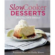 Slow Cooker Desserts Oh So Easy, Oh So Delicious! by Wyss, Roxanne; Moore, Kathy; Davick, Jennifer, 9781250059673