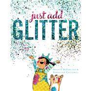 Just Add Glitter by Diterlizzi, Angela; Cotterill, Samantha, 9781481409674