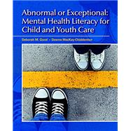 Abnormal or Exceptional: Mental Health Literacy for Child and Youth Care, First Canadian Edition by Deborah Gural,Dawne MacKay-Chiddenton, 9780132879675