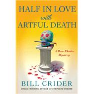Half in Love with Artful Death A Dan Rhodes Mystery by Crider, Bill, 9781250039675